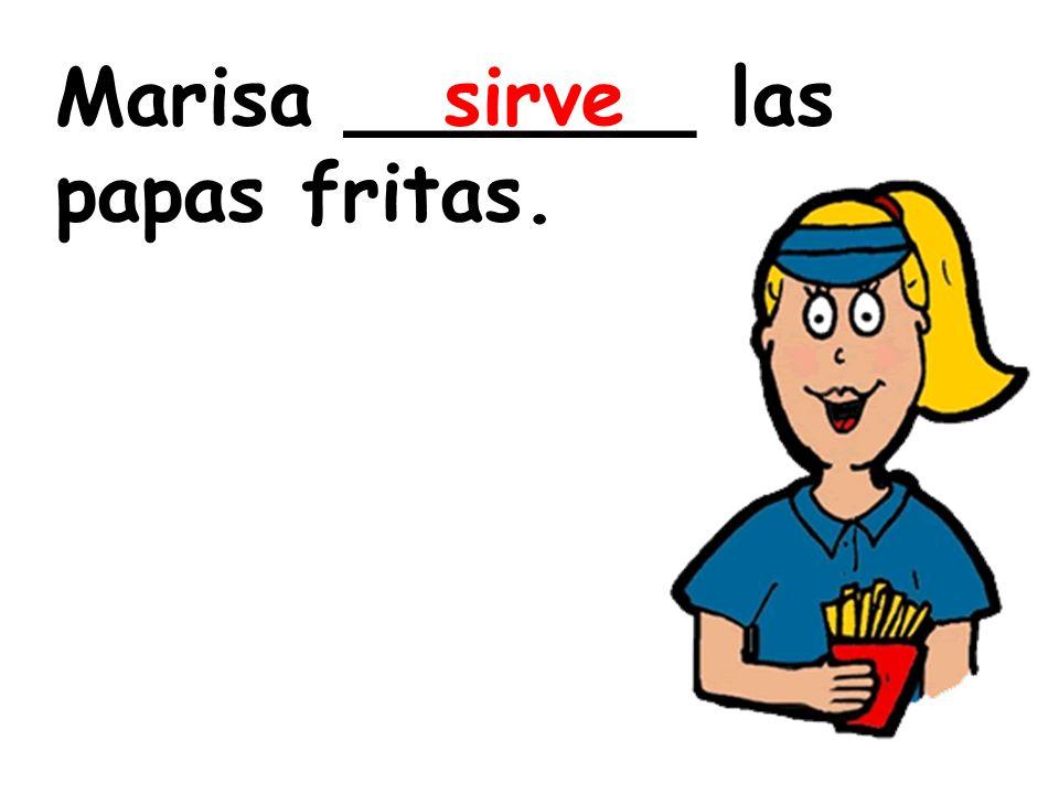 Marisa _______ las papas fritas.