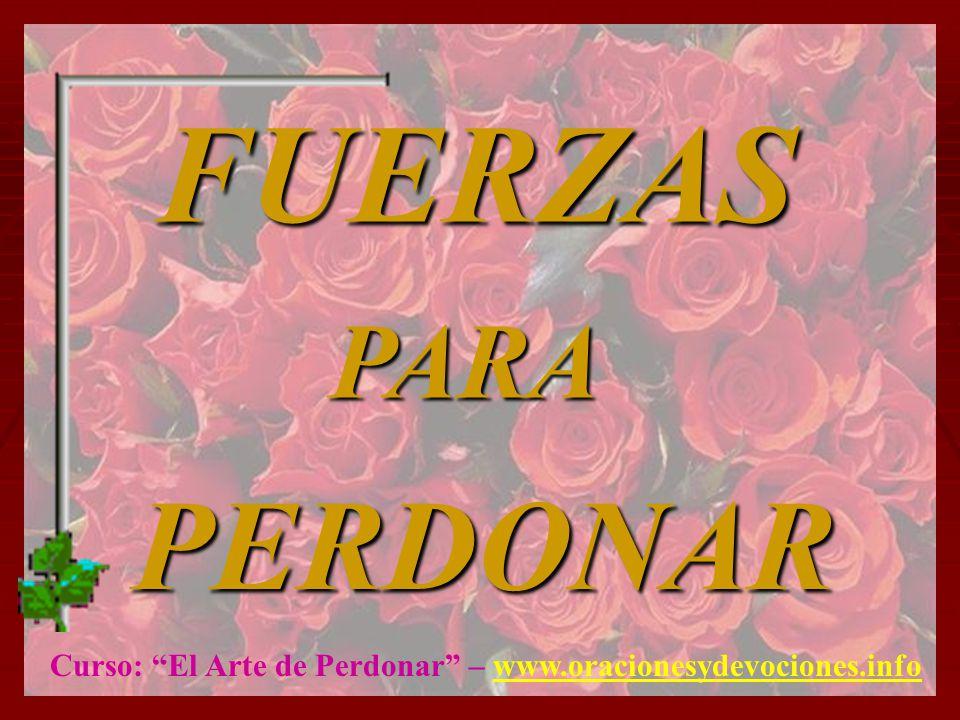FUERZAS PARA PERDONAR Curso: El Arte de Perdonar – www.oracionesydevociones.info