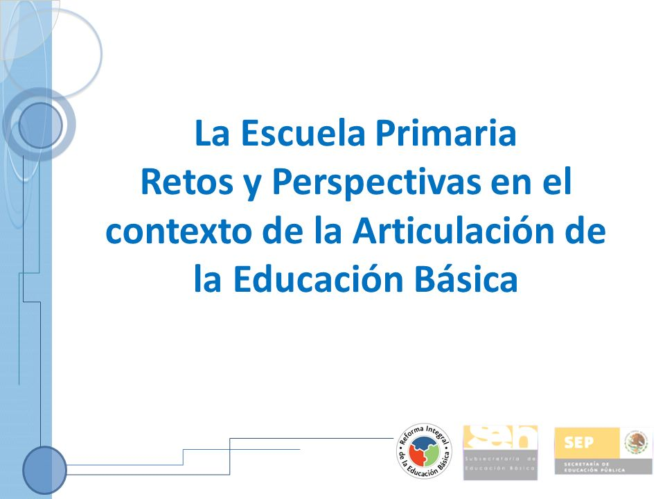 La Escuela Primaria Retos y Perspectivas en el contexto de la Articulación de la Educación Básica