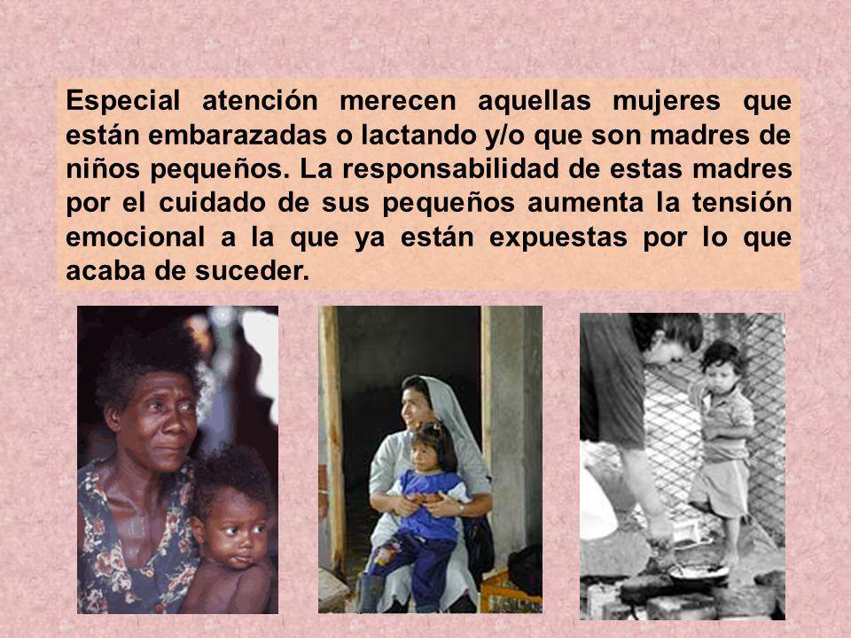 Especial atención merecen aquellas mujeres que están embarazadas o lactando y/o que son madres de niños pequeños.
