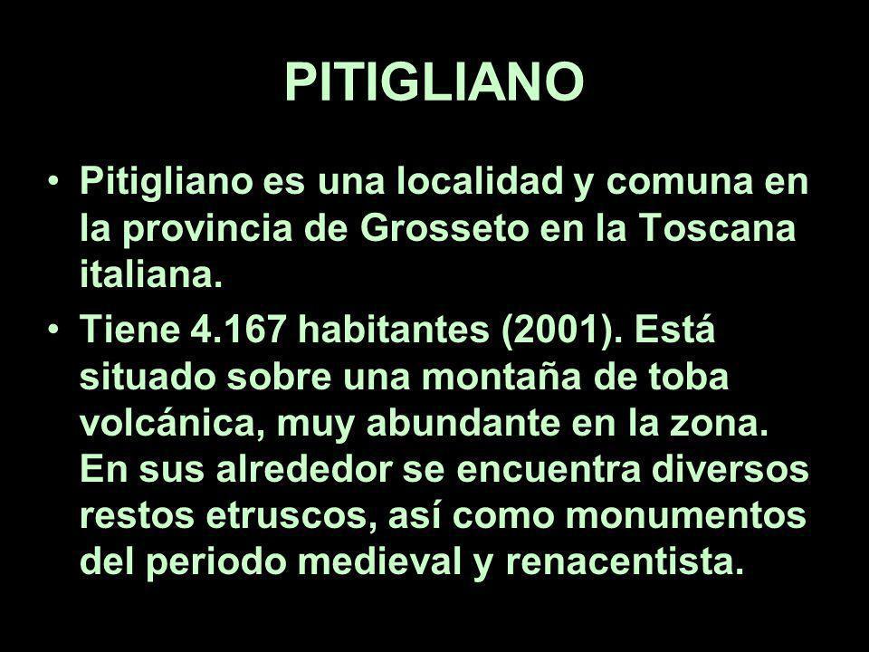 PITIGLIANO Pitigliano es una localidad y comuna en la provincia de Grosseto en la Toscana italiana.