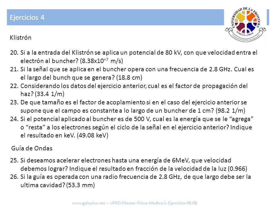 Ejercicios 4 Klistrón. Si a la entrada del Klistrón se aplica un potencial de 80 kV, con que velocidad entra el electrón al buncher (8.38x10+7 m/s)