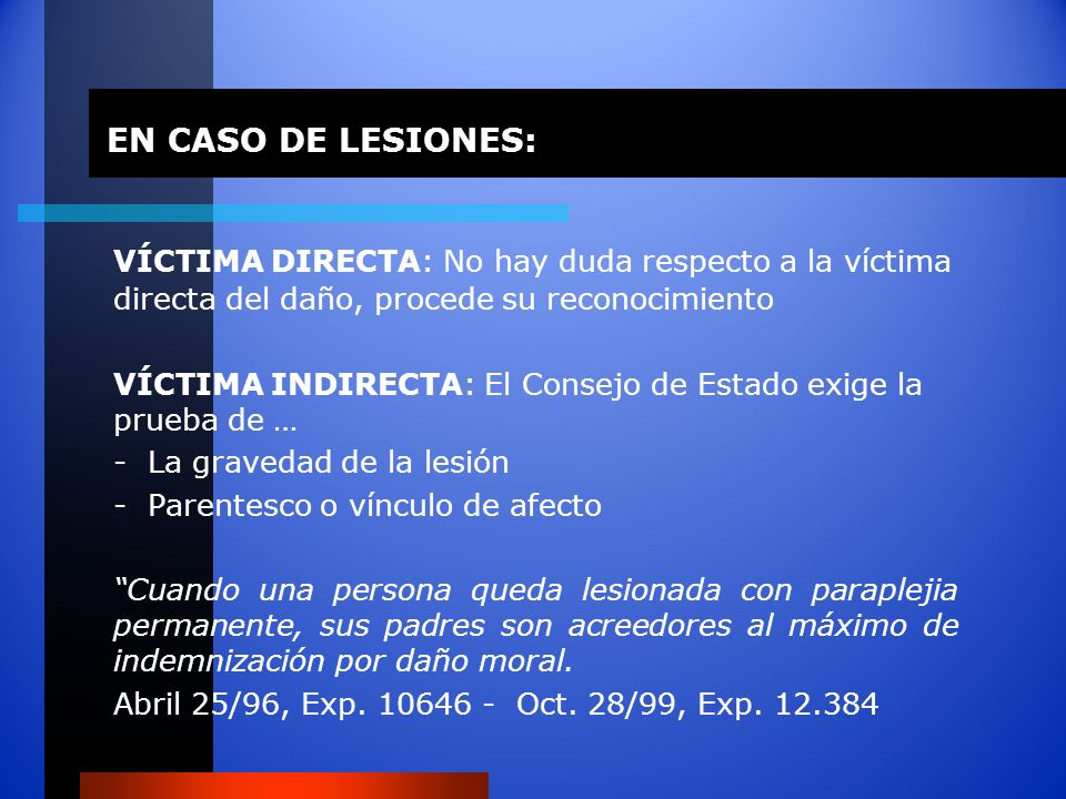 EN CASO DE LESIONES:VÍCTIMA DIRECTA: No hay duda respecto a la víctima directa del daño, procede su reconocimiento.