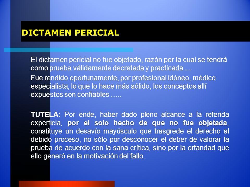 DICTAMEN PERICIAL El dictamen pericial no fue objetado, razón por la cual se tendrá como prueba válidamente decretada y practicada …