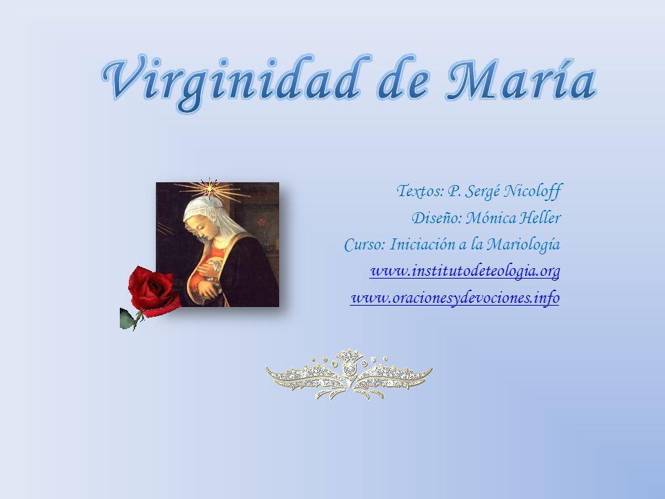 Virginidad de María Textos: P. Sergé Nicoloff Diseño: Mónica Heller