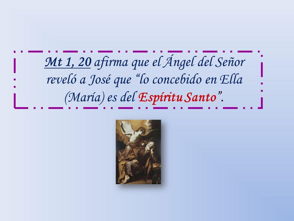 Mt 1, 20 afirma que el Ángel del Señor reveló a José que lo concebido en Ella (María) es del Espíritu Santo .