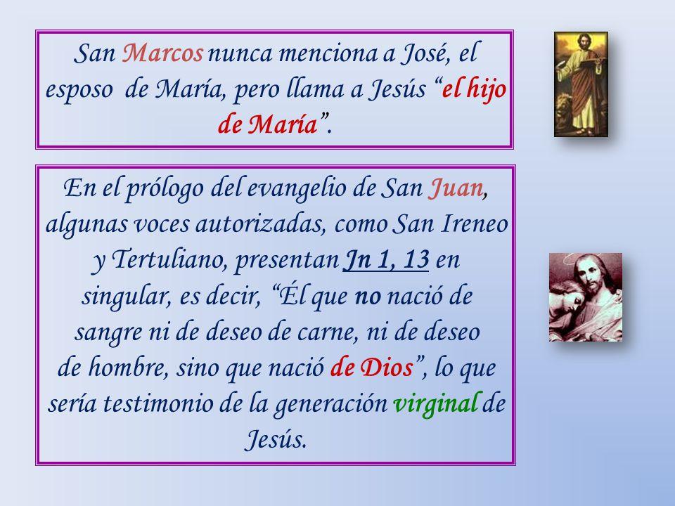 San Marcos nunca menciona a José, el esposo de María, pero llama a Jesús el hijo de María .