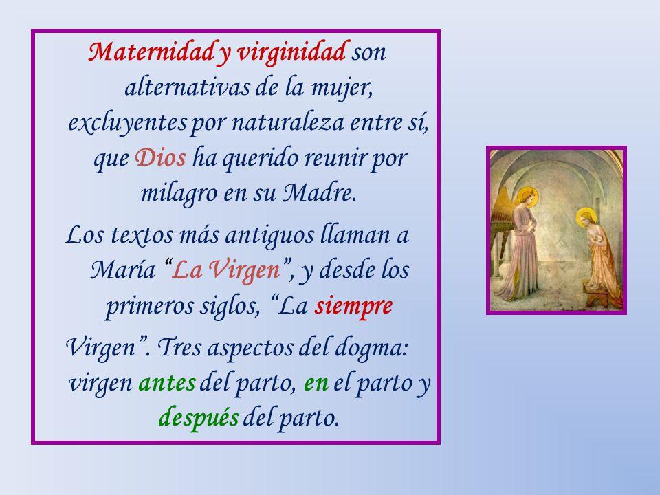 Maternidad y virginidad son alternativas de la mujer, excluyentes por naturaleza entre sí, que Dios ha querido reunir por milagro en su Madre.