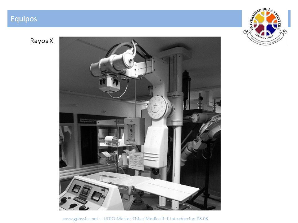 Equipos Rayos X www.gphysics.net – UFRO-Master-Fisica-Medica-1-1-Introduccion-08.08