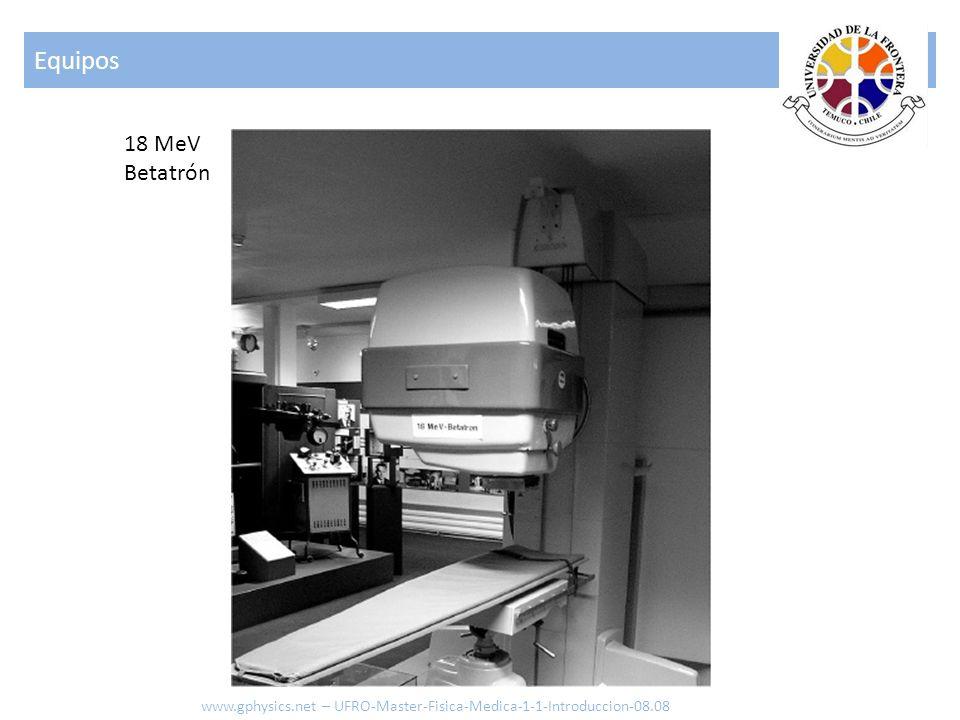 Equipos 18 MeV Betatrón www.gphysics.net – UFRO-Master-Fisica-Medica-1-1-Introduccion-08.08