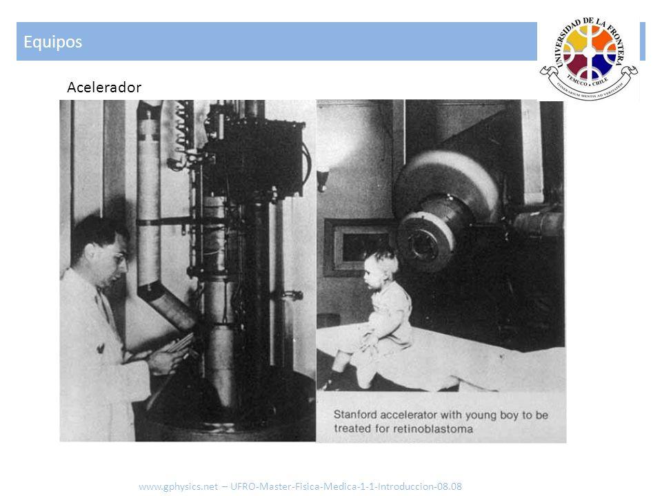 Equipos Acelerador www.gphysics.net – UFRO-Master-Fisica-Medica-1-1-Introduccion-08.08