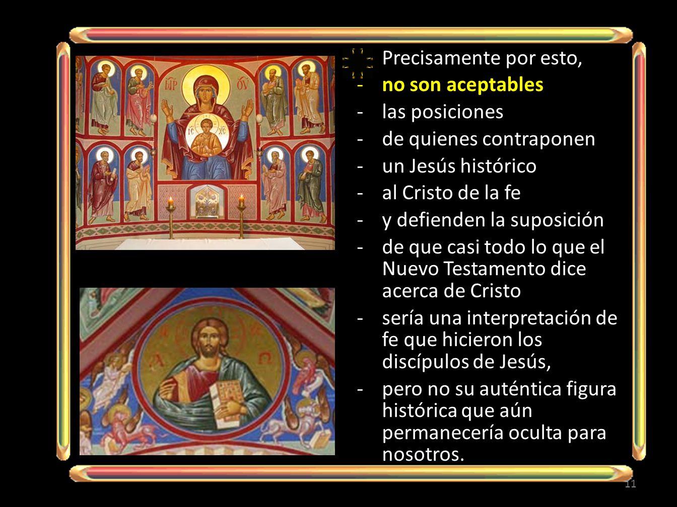 Precisamente por esto, no son aceptables. las posiciones. de quienes contraponen. un Jesús histórico.