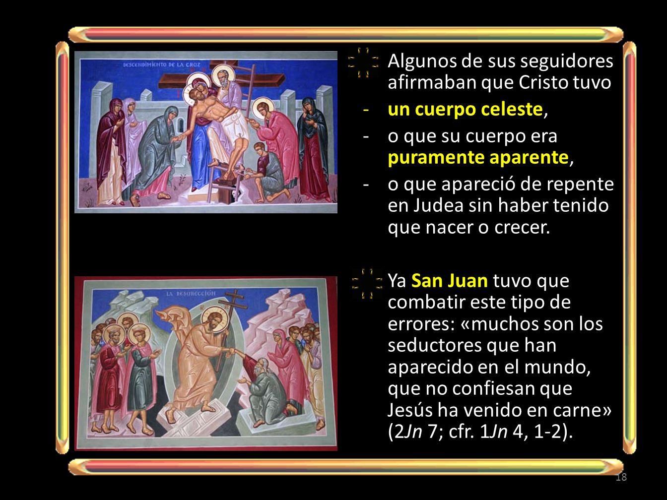 Algunos de sus seguidores afirmaban que Cristo tuvo