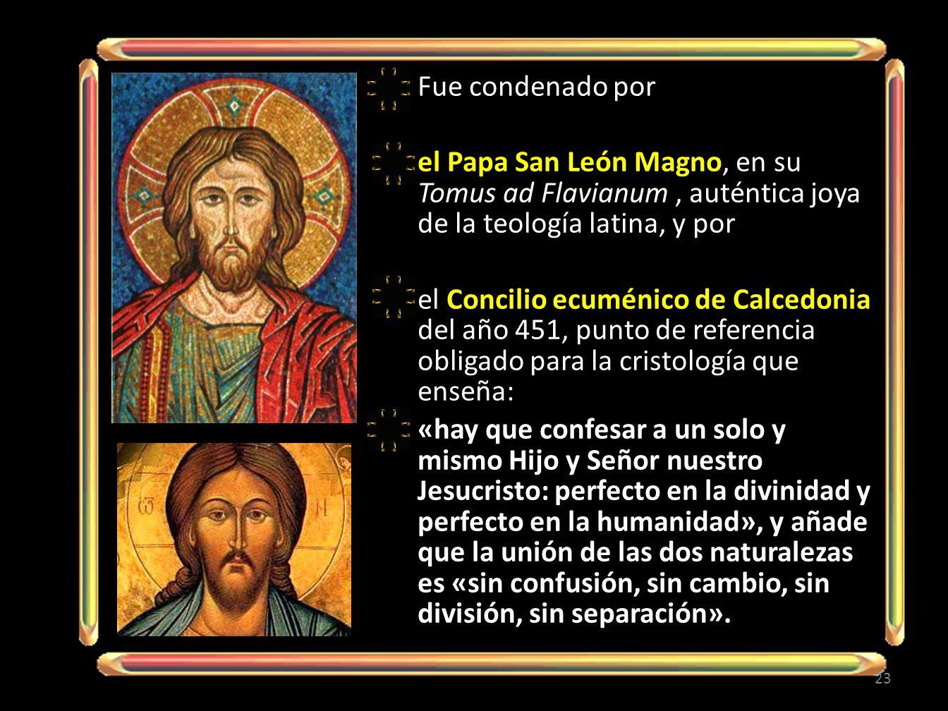 Fue condenado por el Papa San León Magno, en su Tomus ad Flavianum , auténtica joya de la teología latina, y por.