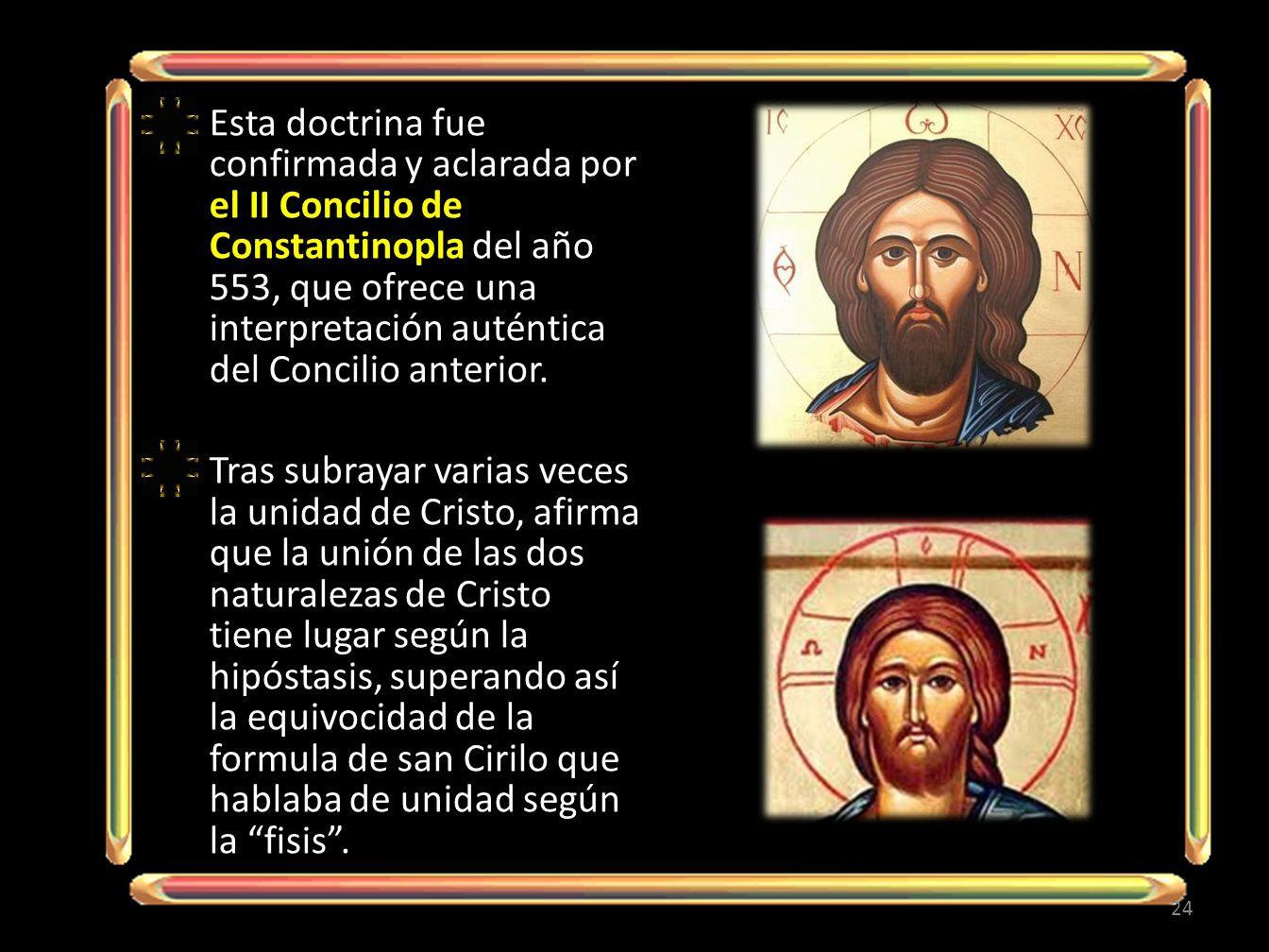 Esta doctrina fue confirmada y aclarada por el II Concilio de Constantinopla del año 553, que ofrece una interpretación auténtica del Concilio anterior.