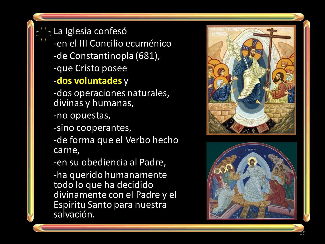 La Iglesia confesó -en el III Concilio ecuménico. -de Constantinopla (681), -que Cristo posee. -dos voluntades y.