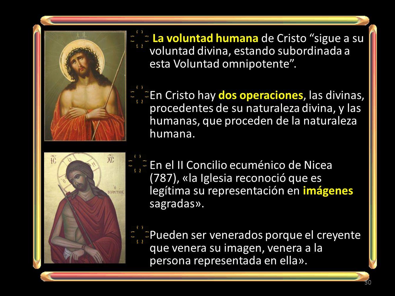 La voluntad humana de Cristo sigue a su voluntad divina, estando subordinada a esta Voluntad omnipotente .