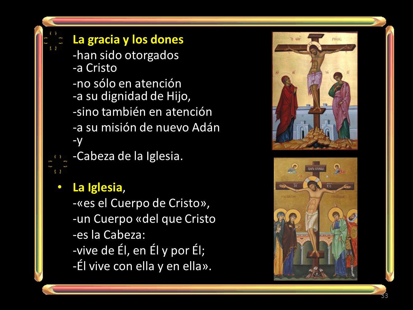 La gracia y los dones -han sido otorgados -a Cristo. -no sólo en atención -a su dignidad de Hijo,
