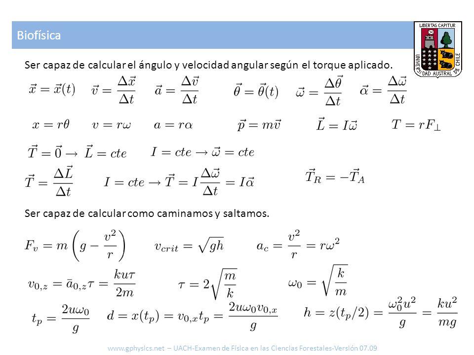 Biofísica Ser capaz de calcular el ángulo y velocidad angular según el torque aplicado. Ser capaz de calcular como caminamos y saltamos.