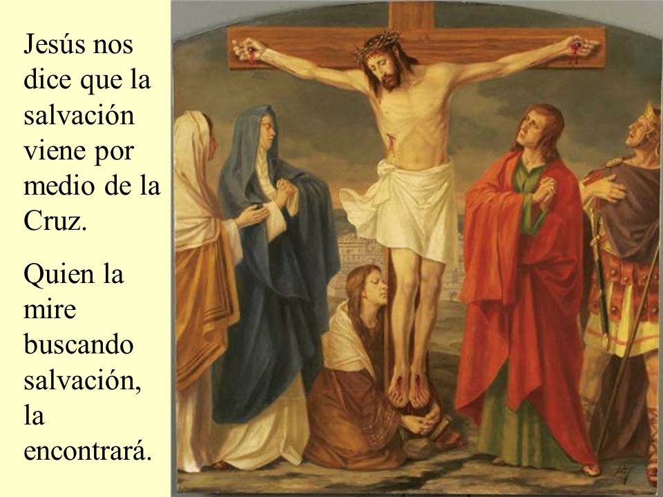 Jesús nos dice que la salvación viene por medio de la Cruz.