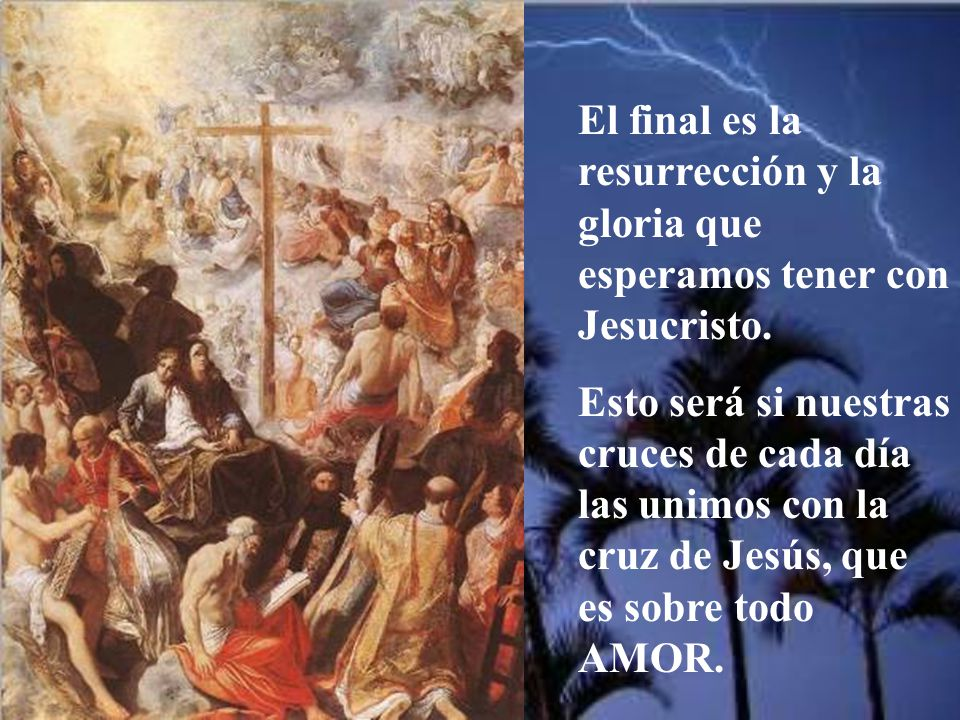 El final es la resurrección y la gloria que esperamos tener con Jesucristo.