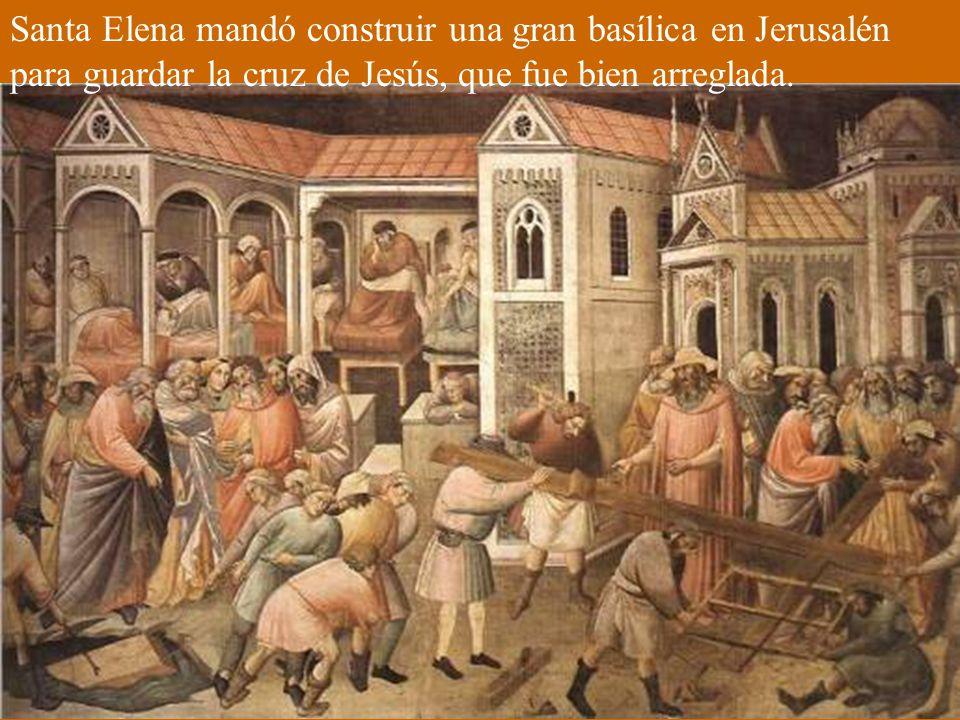 Santa Elena mandó construir una gran basílica en Jerusalén para guardar la cruz de Jesús, que fue bien arreglada.