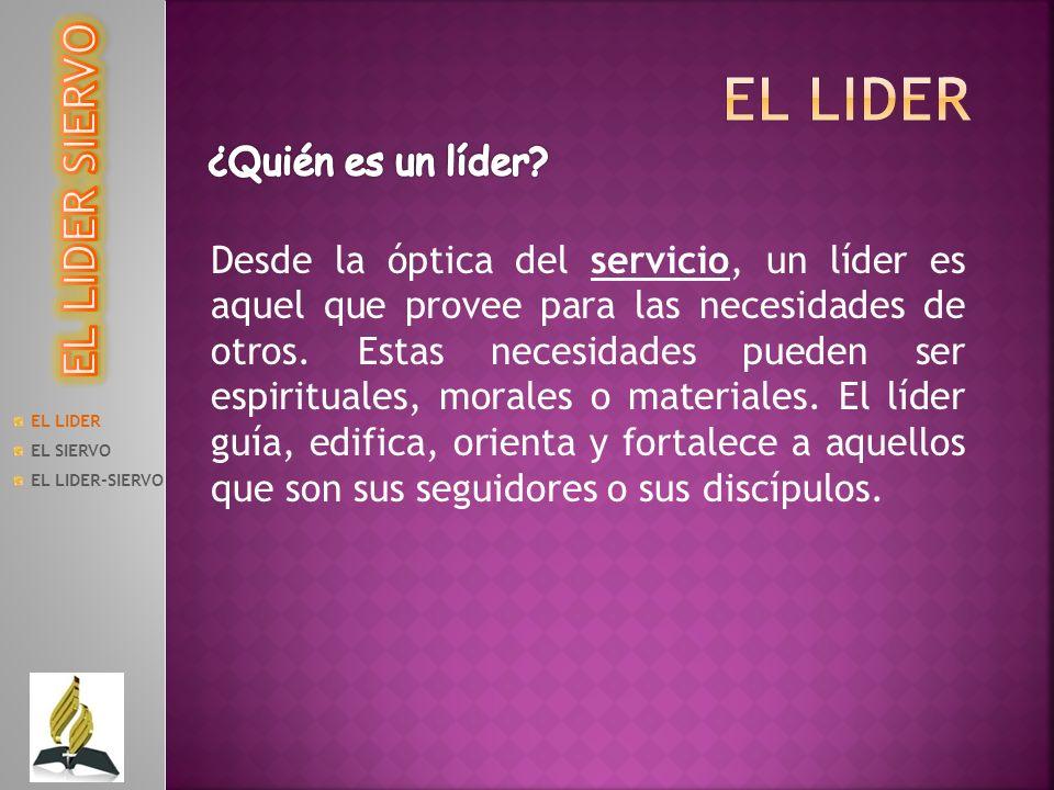 EL LIDER EL LIDER SIERVO ¿Quién es un líder