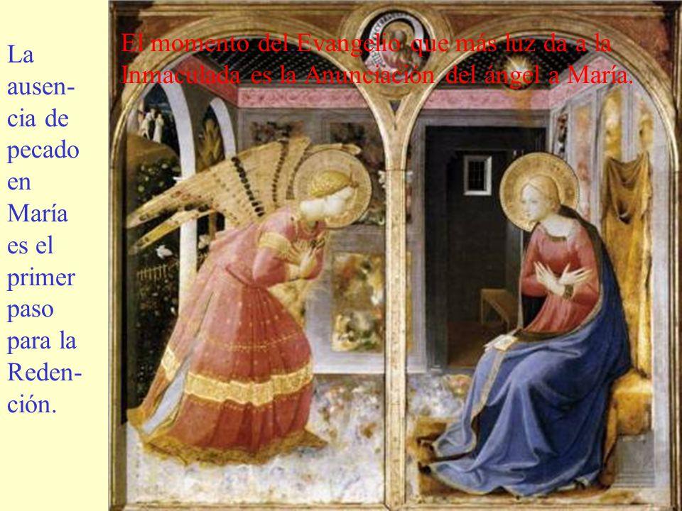 El momento del Evangelio que más luz da a la Inmaculada es la Anunciación del ángel a María.