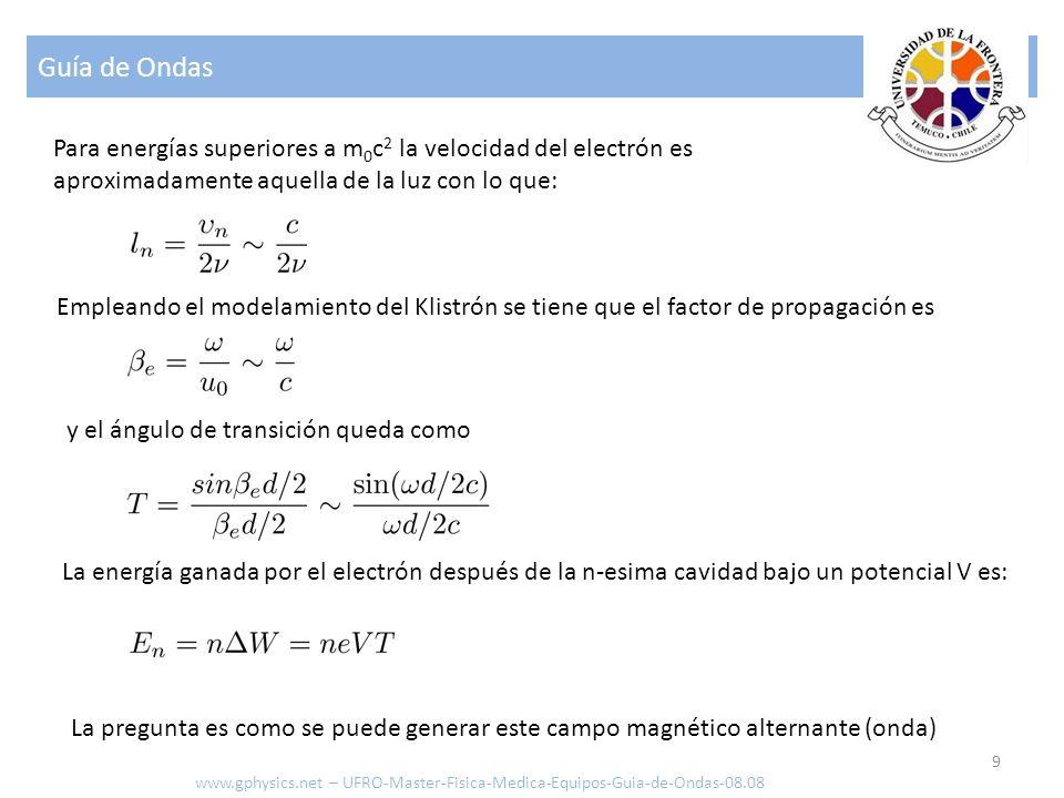 Guía de Ondas Para energías superiores a m0c2 la velocidad del electrón es. aproximadamente aquella de la luz con lo que: