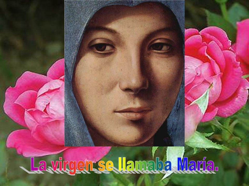 La virgen se llamaba María.