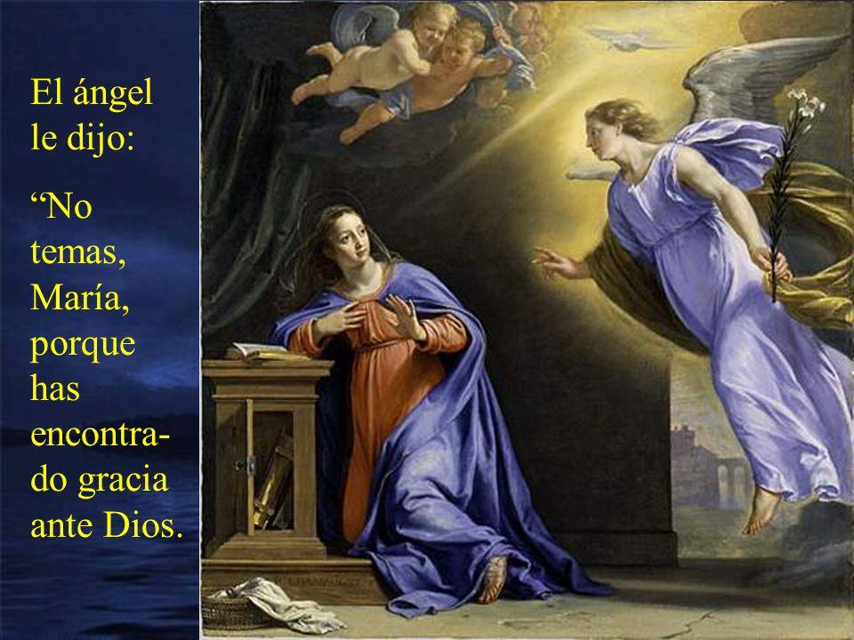 El ángel le dijo: No temas, María, porque has encontra-do gracia ante Dios.