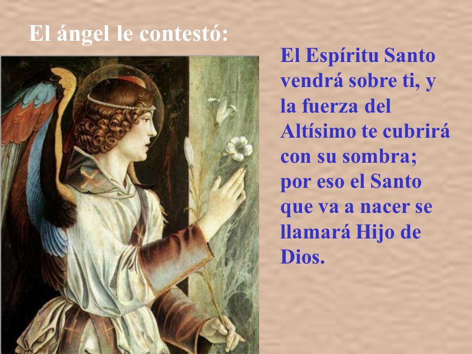 El ángel le contestó: