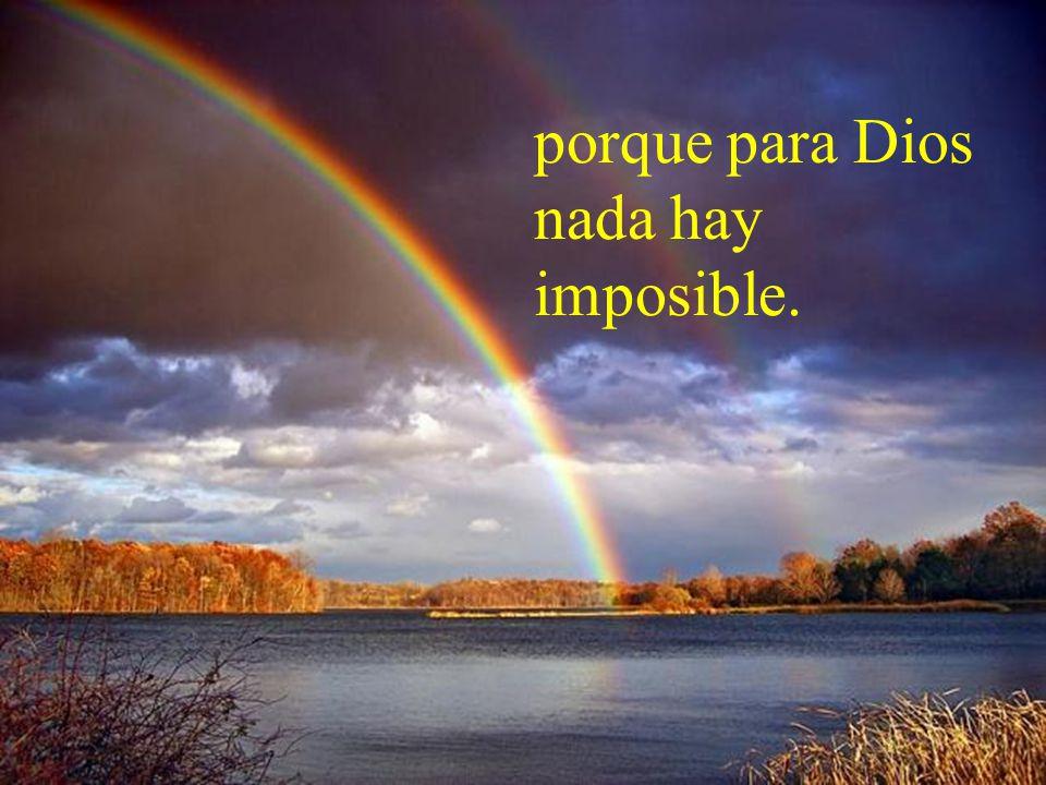 porque para Dios nada hay imposible.