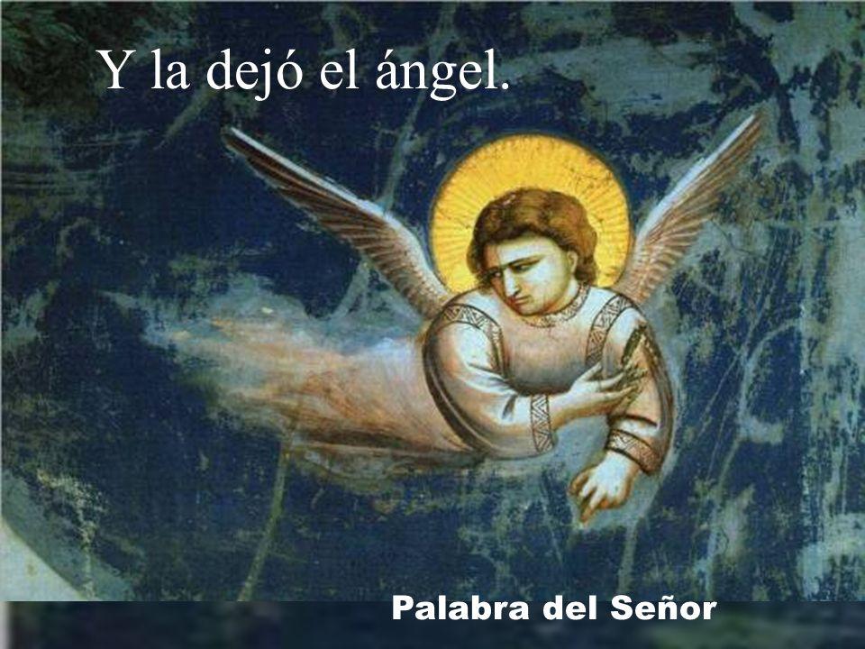 Y la dejó el ángel. Palabra del Señor