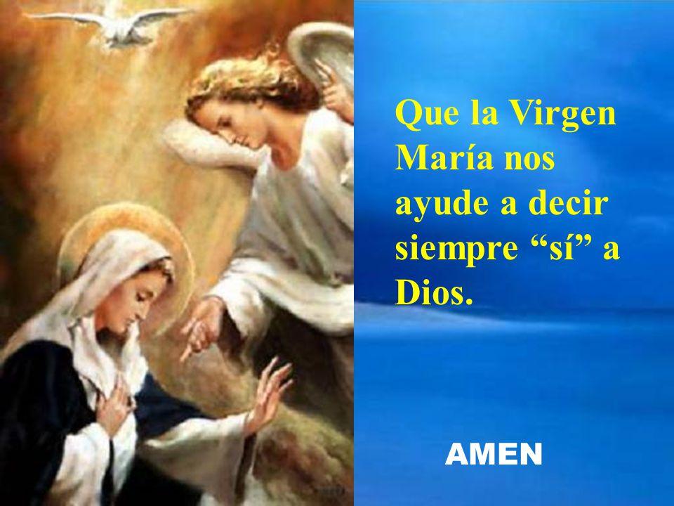 Que la Virgen María nos ayude a decir siempre sí a Dios.