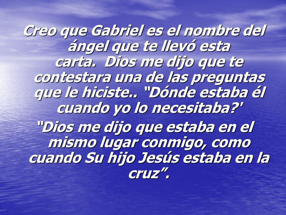 Creo que Gabriel es el nombre del ángel que te llevó esta carta