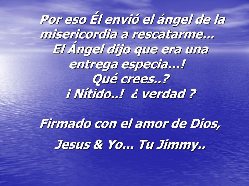 Por eso Él envió el ángel de la misericordia a rescatarme