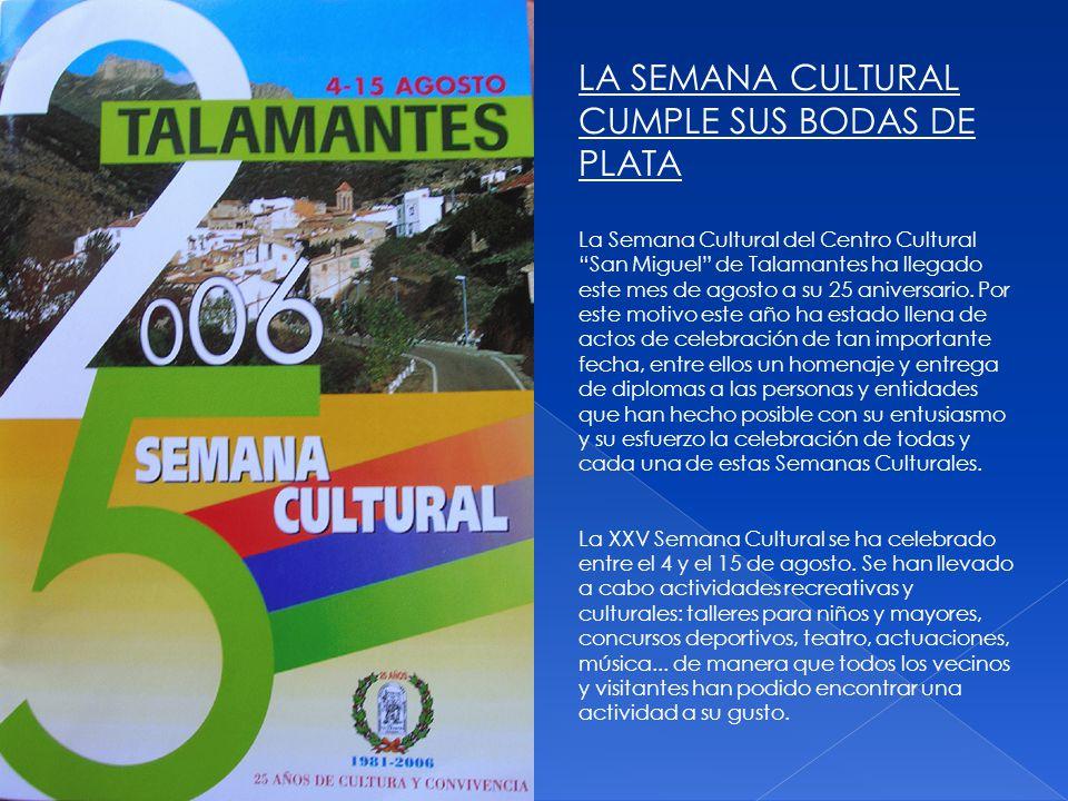 LA SEMANA CULTURAL CUMPLE SUS BODAS DE PLATA La Semana Cultural del Centro Cultural San Miguel de Talamantes ha llegado este mes de agosto a su 25 aniversario.