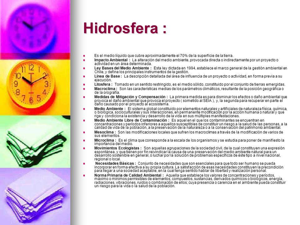 Hidrosfera : Es el medio líquido que cubre aproximadamente el 70% de la superficie de la tierra.