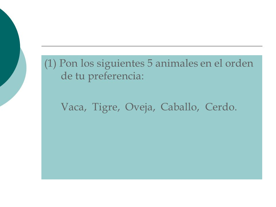 (1) Pon los siguientes 5 animales en el orden de tu preferencia: