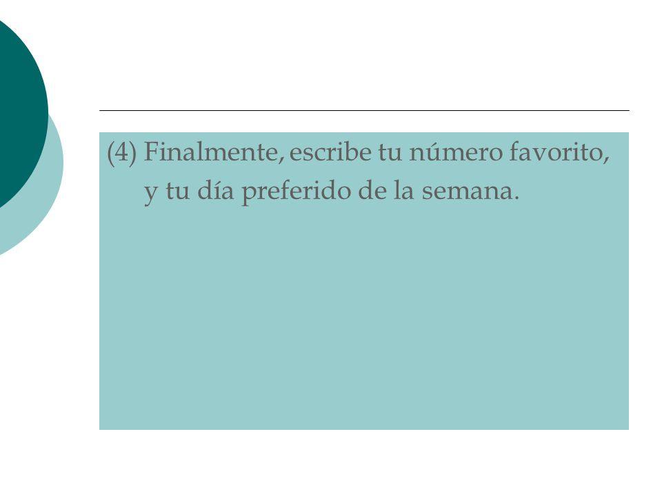 (4) Finalmente, escribe tu número favorito,