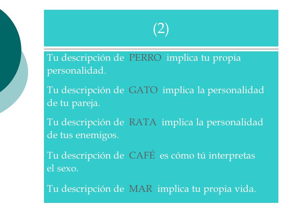 (2) Tu descripción de PERRO implica tu propia personalidad.