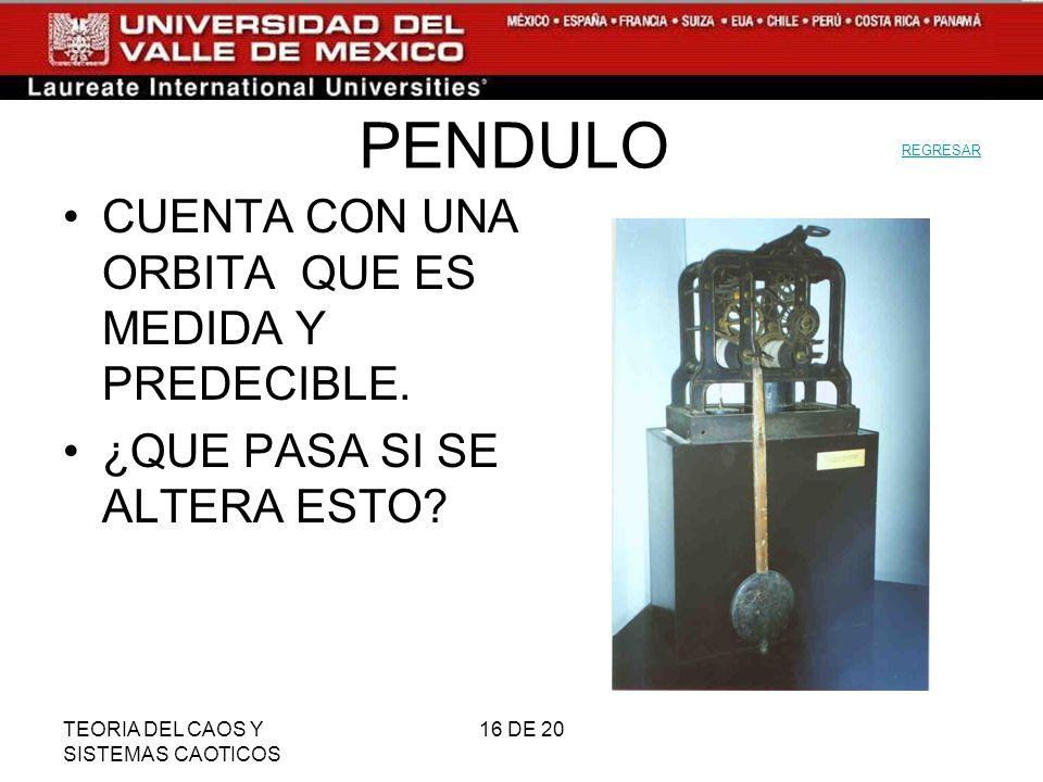 PENDULO CUENTA CON UNA ORBITA QUE ES MEDIDA Y PREDECIBLE.