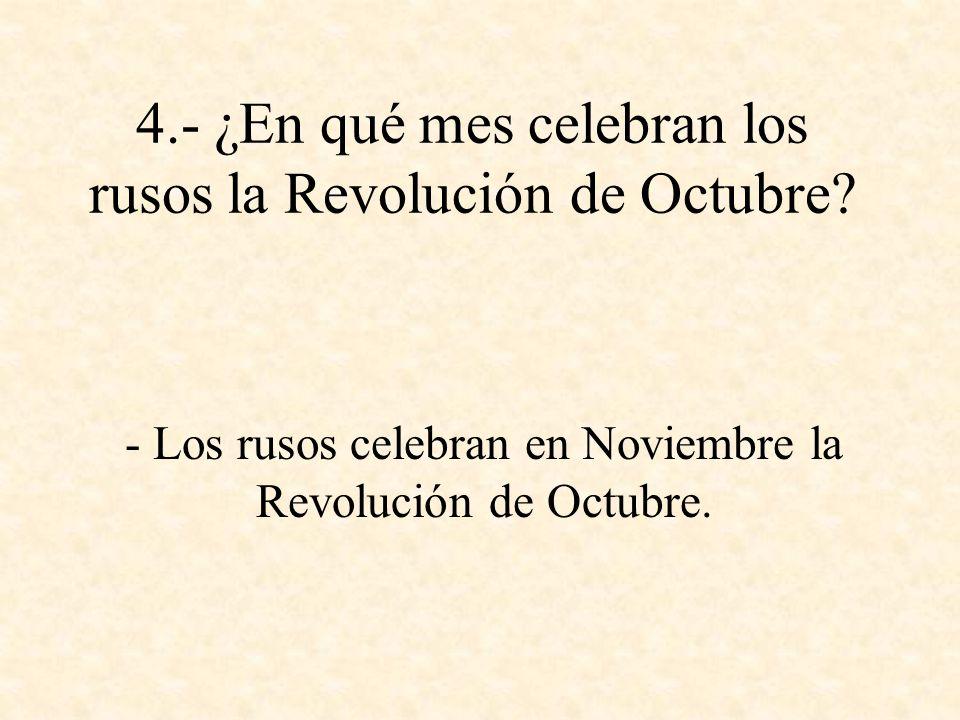 4.- ¿En qué mes celebran los rusos la Revolución de Octubre