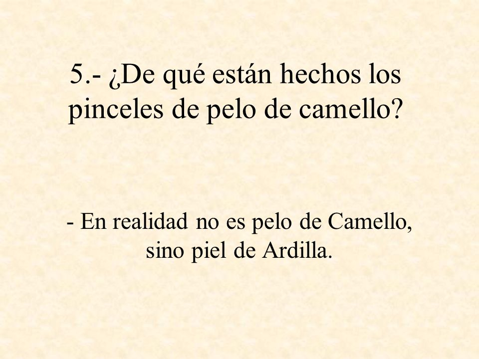 5.- ¿De qué están hechos los pinceles de pelo de camello