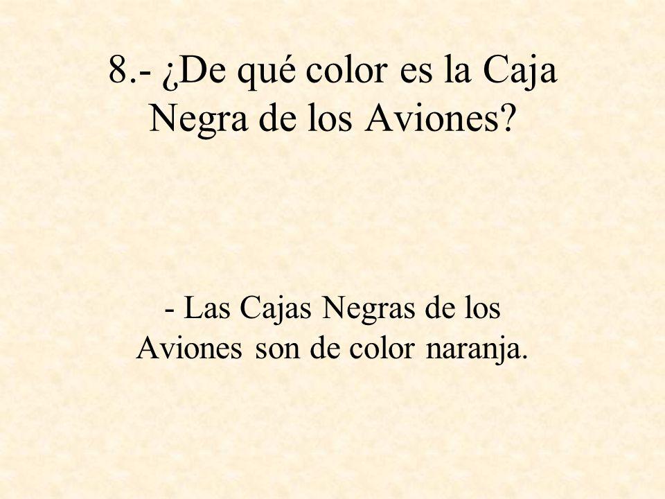 8.- ¿De qué color es la Caja Negra de los Aviones