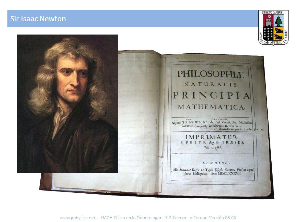 Sir Isaac Newton www.gphysics.net – UACH-Fisica en la Odontologia– 1-2-Fuerza –y-Torque-Versión 03.09.
