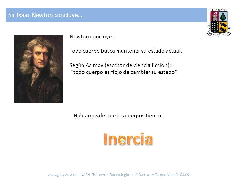 Inercia Sir Isaac Newton concluye… Newton concluye: