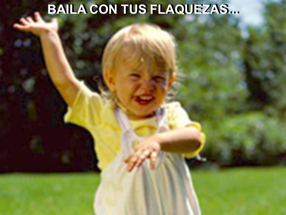 BAILA CON TUS FLAQUEZAS...