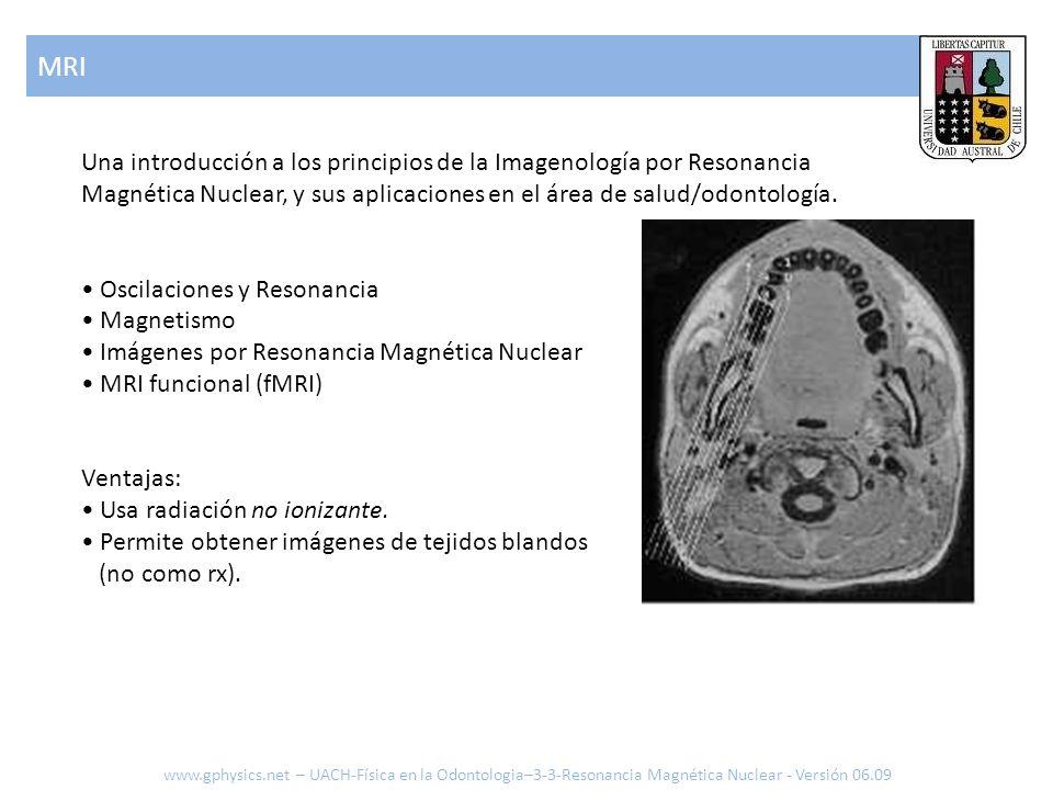 MRIUna introducción a los principios de la Imagenología por Resonancia Magnética Nuclear, y sus aplicaciones en el área de salud/odontología.